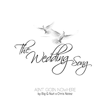 The Wedding Song / Ain't Goin Nowhere (feat. Chris Notez)
