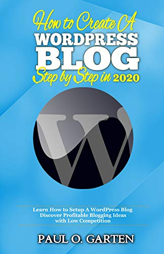 How to Create A WordPress Blog Step By Step In 2020: Discover Profitable Blogging Ideas w/ Low Competition | Start blogging with Wordpress | Starting Wordpress blog (English Edition)