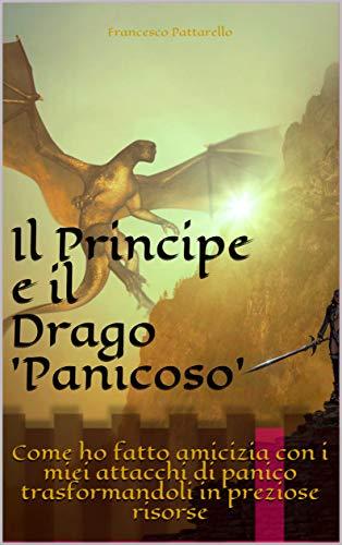 Il Principe e il Drago 'Panicoso': Come ho fatto amicizia con i miei attacchi di panico trasformandoli in preziose risorse