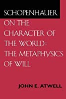 Schopenhauer on the Character of the World: The Metaphysics of Will by John E. Atwell(1995-03-17)