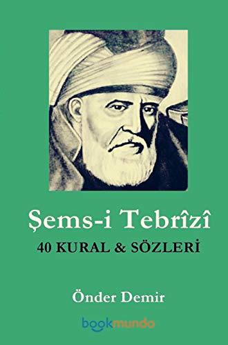 Sems-i Tebrîzî: 40 KURAL ve SÖZLERI