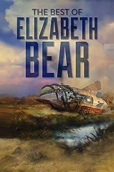 The Best of Elizabeth Bear by [Elizabeth Bear]