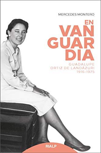 En Vanguardia. Guadalupe Ortiz de Landaz: Guadalupe Ortiz de Landázuri 1916-1975 (Libros sobre el Opus Dei)