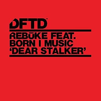 Dear Stalker (feat. Born I Music)