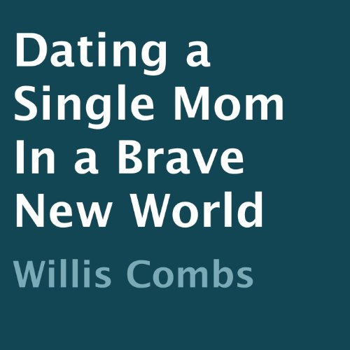 Dating a Single Mom in a Brave New World audiobook cover art