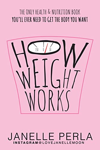 How Weight Works: The Only Health & Nutrition Book You'll Ever Need to Get the Body You Want
