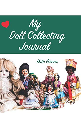 My Doll Collecting Journal: A History of My Doll Collection