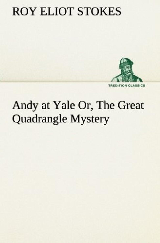 神学校壊す降ろすAndy at Yale Or, the Great Quadrangle Mystery (TREDITION CLASSICS)
