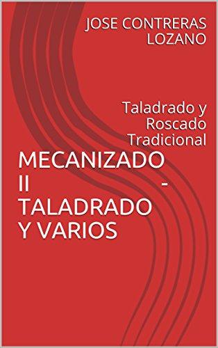MECANIZADO II - TALADRADO Y VARIOS: Taladrado y Roscado Tradicional