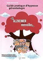 Guide pratique d'hypnose en gérontologie - Alzheimer au pays des merveilles de Sandra Dachraoui Bel