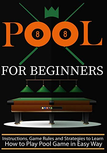 pool for beginners: Instructions, Game Rules and Strategies to Learn How to Play Pool Game in Easy Way (English Edition)