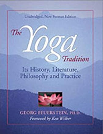 Yoga Tradition, New Edition: Its History, Literature, Philosophy & Practice: Its History, Literature, Philosophy and Practice