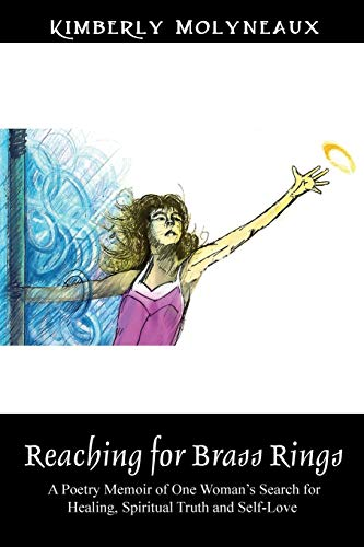 Reaching for Brass Rings: A Poetry Memoir of One Woman's Search for Healing, Spiritual Truth and Self-Love