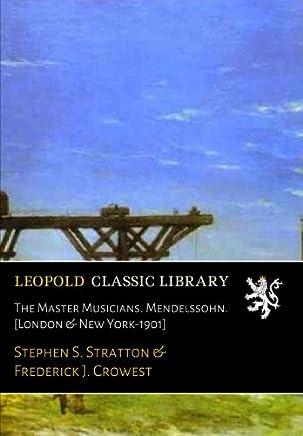 The Master Musicians. Mendelssohn. [London & New York-1901]