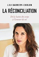 La réconciliation - De la haine du corps à l'amour de soi de Lili Barbery-Coulon