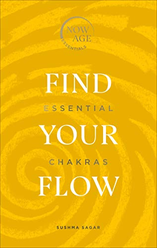 Find Your Flow: Essential Chakras (Now Age series)