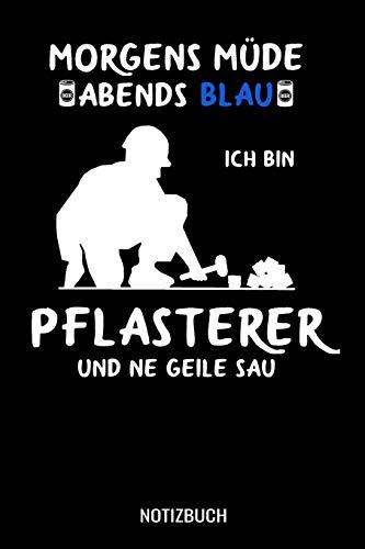 Morgens müde abends blau ich bin Pflasterer und ne geile Sau: A5 Notizbuch liniert 120 Seiten für Pflasterer.