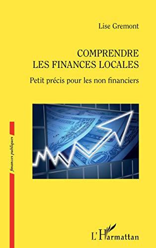 Comprendre les finances locales: Petit précis pour les non financiers (Finances publiques) (French Edition)