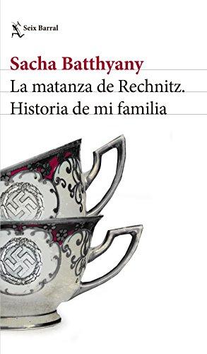 La matanza de Rechnitz: Historia de mi familia (Biblioteca...