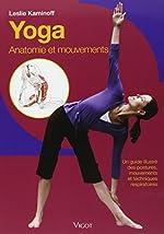 Yoga - Anatomie et mouvements Un guide illustré des postures, mouvements et techniques respiratoires de Leslie Kaminoff