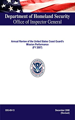 Department of Homeland Security, Office of Inspector General: Annual Review of the United States Coast Guard's Mission Performance (FY 2007) (Revised) (English Edition)
