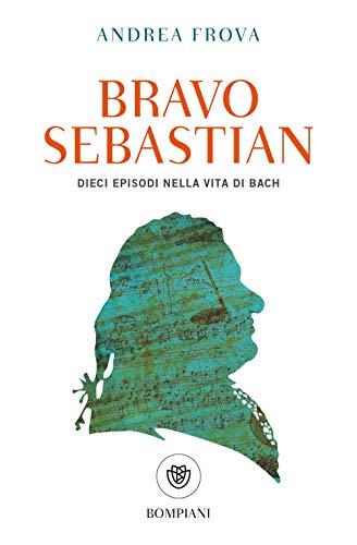 Bravo Sebastian: Dieci episodi nella vita di Bach