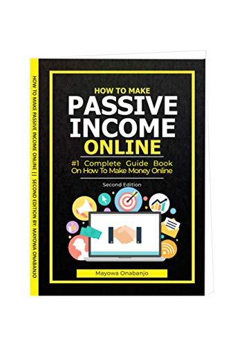How To Make Passive Income Online: #1 complete guide-book on how to make money online...