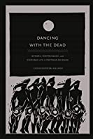 Dancing with the Dead: Memory, Performance and Everyday Life in Postwar Okinawa (Asia-Pacific)