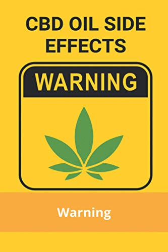 CBD Oil Side Effects: Warning:...