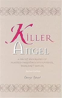 Killer Angel A Short Biography of Planned Parenthoods Founder, Margaret Sanger by Grant Dr., George [Cumberland House,2001] (Paperback) Revised edition