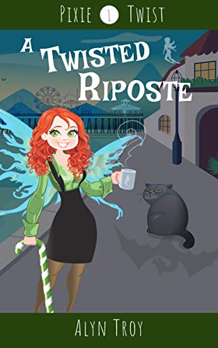 A Twisted Riposte: A Witchy Faerie Cozy Mystery (Pixie Twist Mysteries Book 1) by [Alyn Troy]