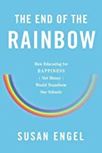 The End of the Rainbow: How Educating for Happiness Not Money Would Transform Our Schools