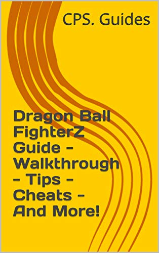 Dragon Ball FighterZ Guide - Walkthrough - Tips - Cheats - And More! (English Edition)