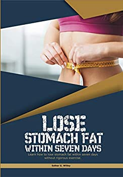 LOSE STOMACH FAT WITHIN SEVEN DAYS  Learn how to lose stomach fat within seven days without rigorous exercise