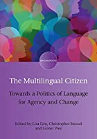 The Multilingual Citizen: Towards a Politics of Language for Agency and Change (Encounters)