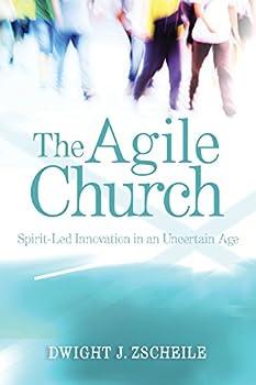 The Agile Church  Spirit-Led Innovation in an Uncertain Age