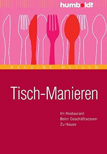 Tisch-Manieren: Im Restaurant. Beim Geschäftsessen. Zu Hause