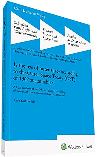 Is the use of outer space according to the Outer Space Treaty (OST) of 1967 sustainable? (Schriften zum Luft- und Weltraumrecht)