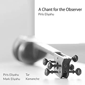 A Chant for the Observer