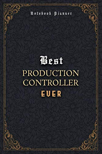 Production Controller Notebook Planner - Luxury Best Production Controller Ever Job Title Working Cover: A5, Daily, 120 Pages, Journal, 6x9 inch, Home Budget, Business, Pocket, Meal, 5.24 x 22.86 cm
