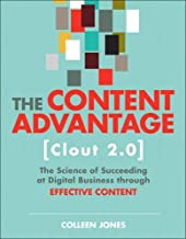 The Content Advantage (Clout 2.0): The Science of Succeeding at Digital Business through Effective Content (2nd Edition) (Voices That Matter)