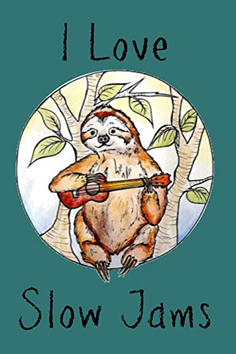 I Love Slow Jams: Lined Notebook, 110 Pages –Funny Ukulele and Sloth Quote on Teal Matte Soft Cover, 6X9 inch Journal for men women girls boys teens friends journaling travel notes lists songwriting