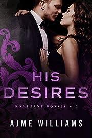 His Desires (Dominant Bosses Book 2)