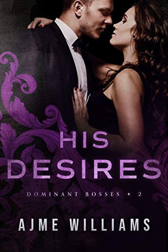 His Desires (Dominant Bosses Book 2)