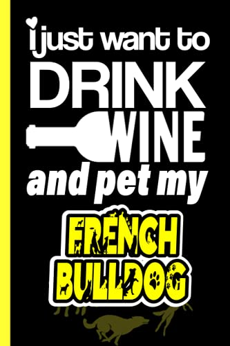 I Just want to Drink Wine and Pet my French Bulldog: Lined Journal Notebook Gifts For French Bulldog Lovers | French Bulldog Gifts | Perfect gift For Fathers day, Birthday & Christmas & Thanksgiving