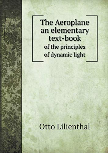The Aeroplane an Elementary Text-Book of the Principles of Dynamic Light