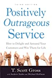Positively Outrageous Service: How to Delight and Astound Your Customers and Win Them for Life