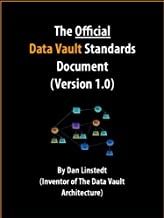 The Official Data Vault Standards Document (Version 1.0) (Data Warehouse Architecture)