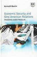Economic Security and Sino-American Relations: Progress Under Pressure