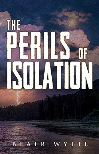 The Perils Of Isolation by [Blair Wylie]